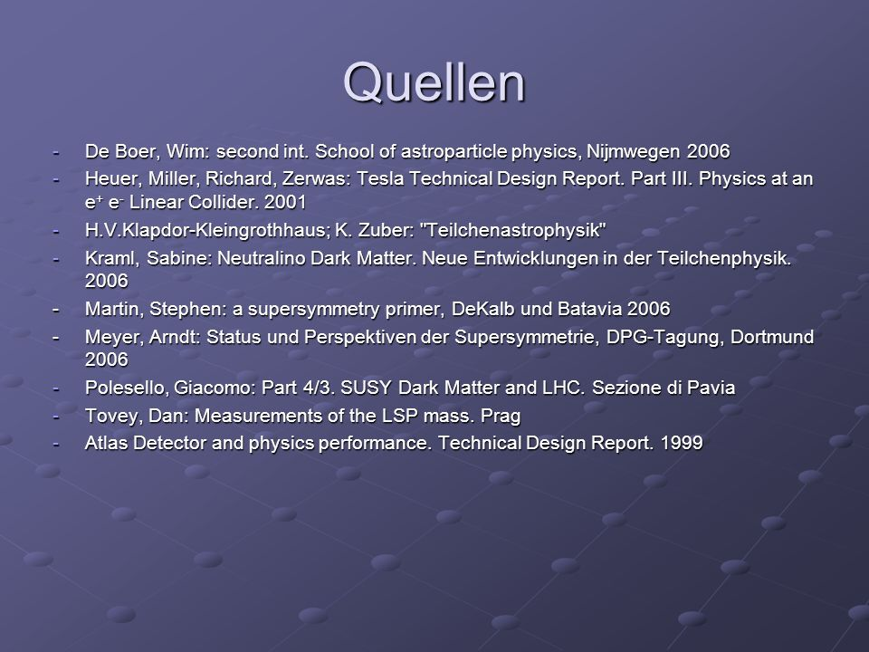 Quellen De Boer, Wim: second int. School of astroparticle physics, Nijmwegen 2006.