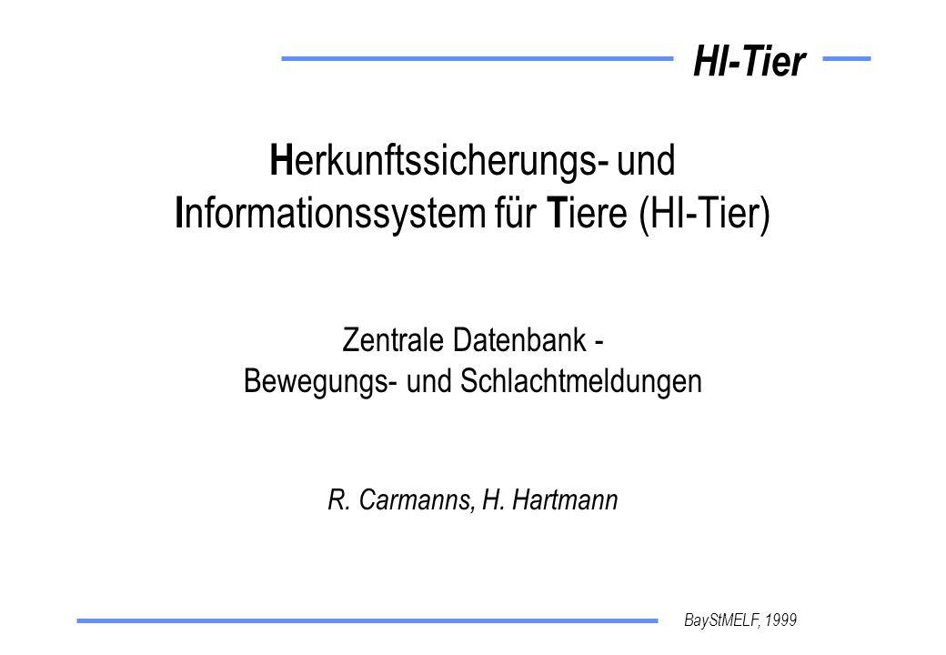 Herkunftssicherungs- und Informationssystem für Tiere (HI-Tier) Zentrale Datenbank - Bewegungs- und Schlachtmeldungen R. Carmanns, H. Hartmann