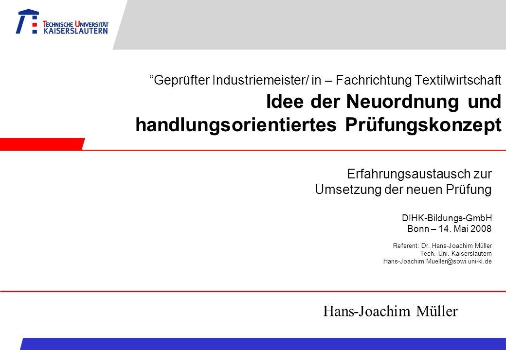 Geprüfter Industriemeister/ in – Fachrichtung Textilwirtschaft Idee der Neuordnung und handlungsorientiertes Prüfungskonzept