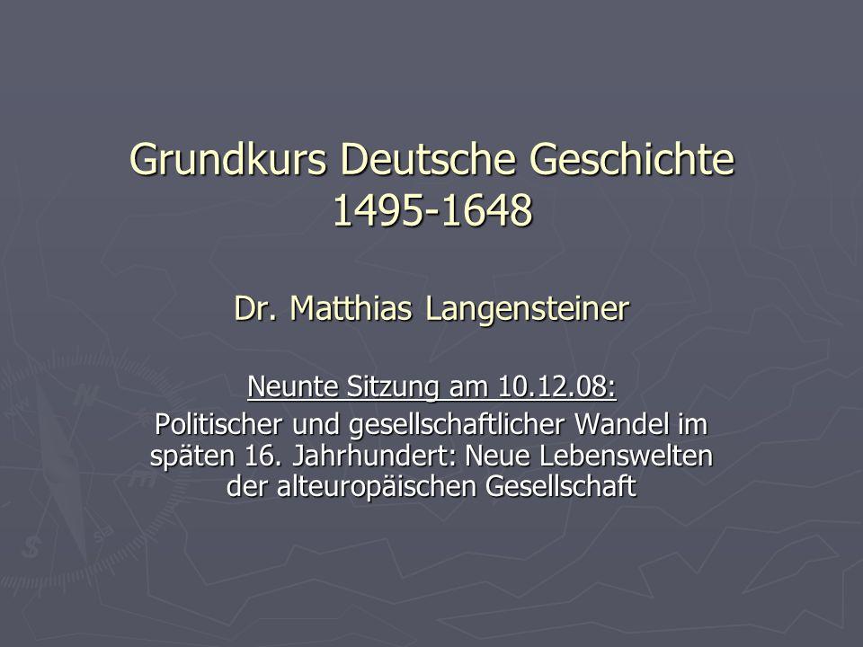 Grundkurs Deutsche Geschichte 1495-1648 Dr. Matthias Langensteiner