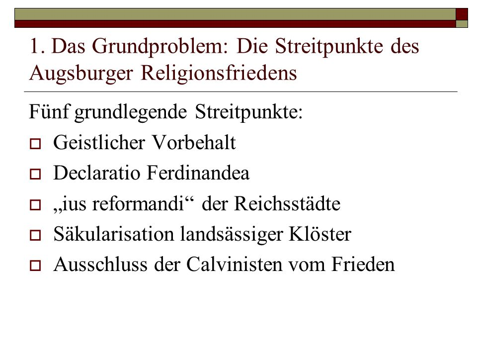 1. Das Grundproblem: Die Streitpunkte des Augsburger Religionsfriedens