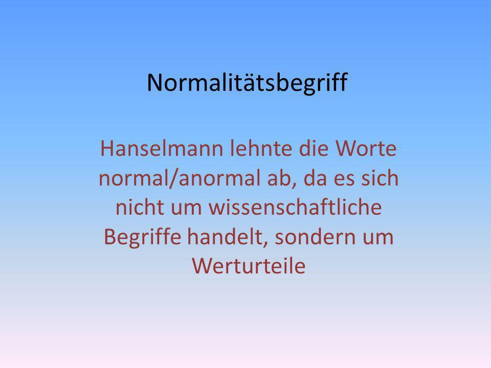Normalitätsbegriff Hanselmann lehnte die Worte normal/anormal ab, da es sich nicht um wissenschaftliche Begriffe handelt, sondern um Werturteile.