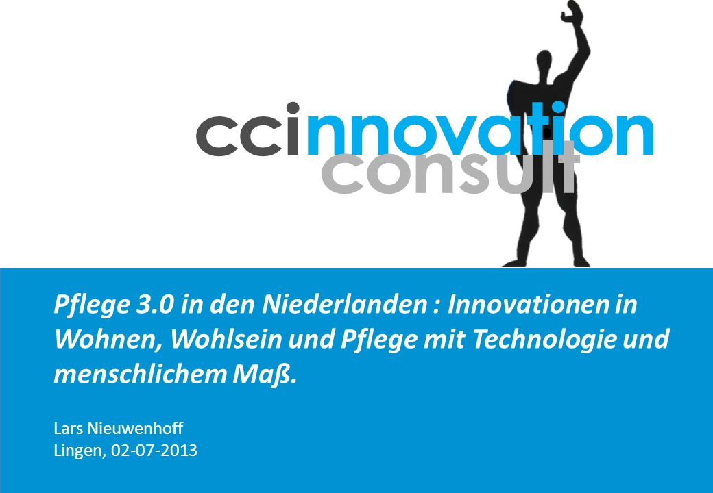 Pflege 3.0 in den Niederlanden : Innovationen in Wohnen, Wohlsein und Pflege mit Technologie und menschlichem Maß.