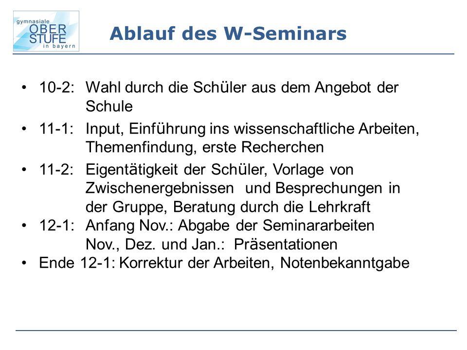 Ablauf des W-Seminars 10-2: Wahl durch die Schüler aus dem Angebot der Schule.