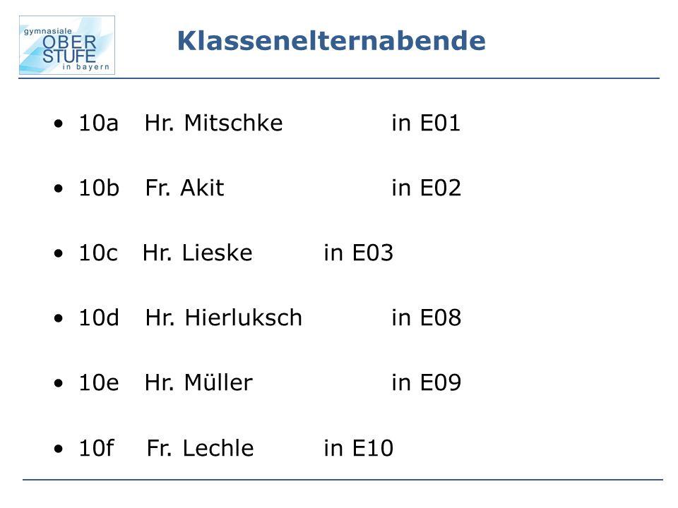 Klassenelternabende 10a Hr. Mitschke in E01 10b Fr. Akit in E02