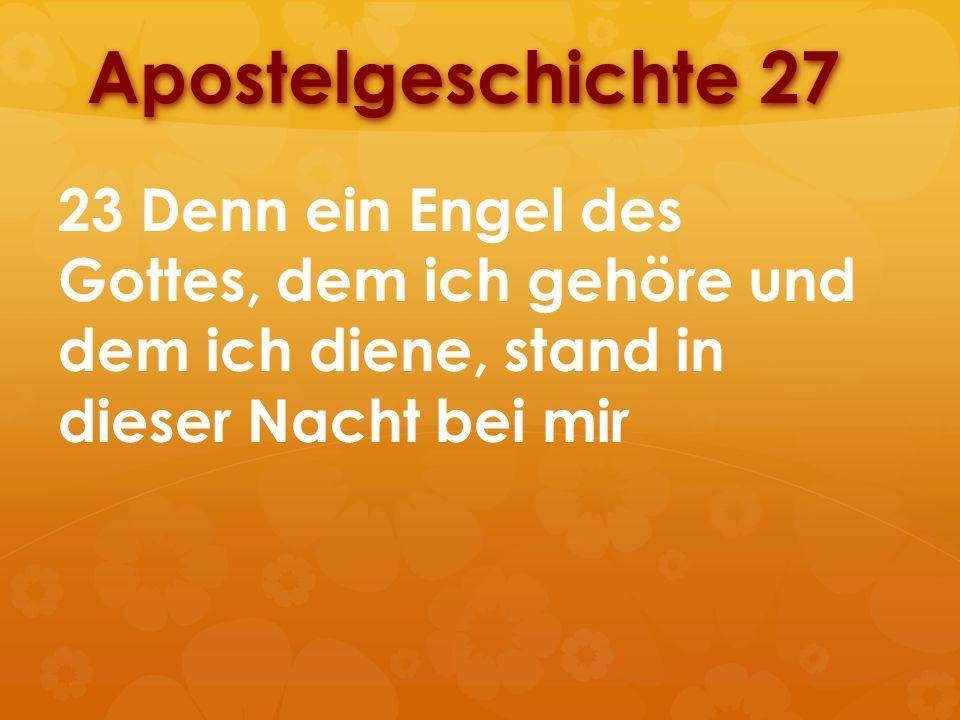 Apostelgeschichte 2723 Denn ein Engel des Gottes, dem ich gehöre und dem ich diene, stand in dieser Nacht bei mir