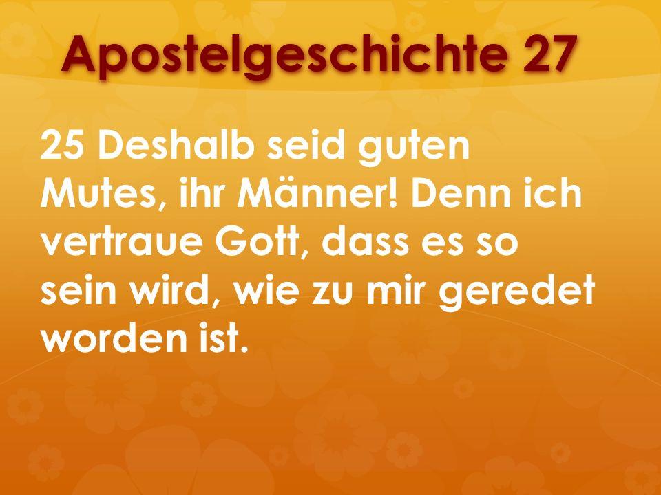 Apostelgeschichte 27 25 Deshalb seid guten Mutes, ihr Männer.