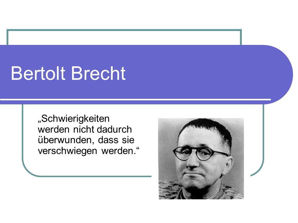 """Bertolt Brecht """"Schwierigkeiten werden nicht dadurch überwunden, dass sie verschwiegen werden."""