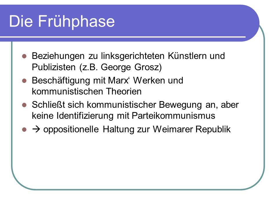 Die Frühphase Beziehungen zu linksgerichteten Künstlern und Publizisten (z.B. George Grosz)