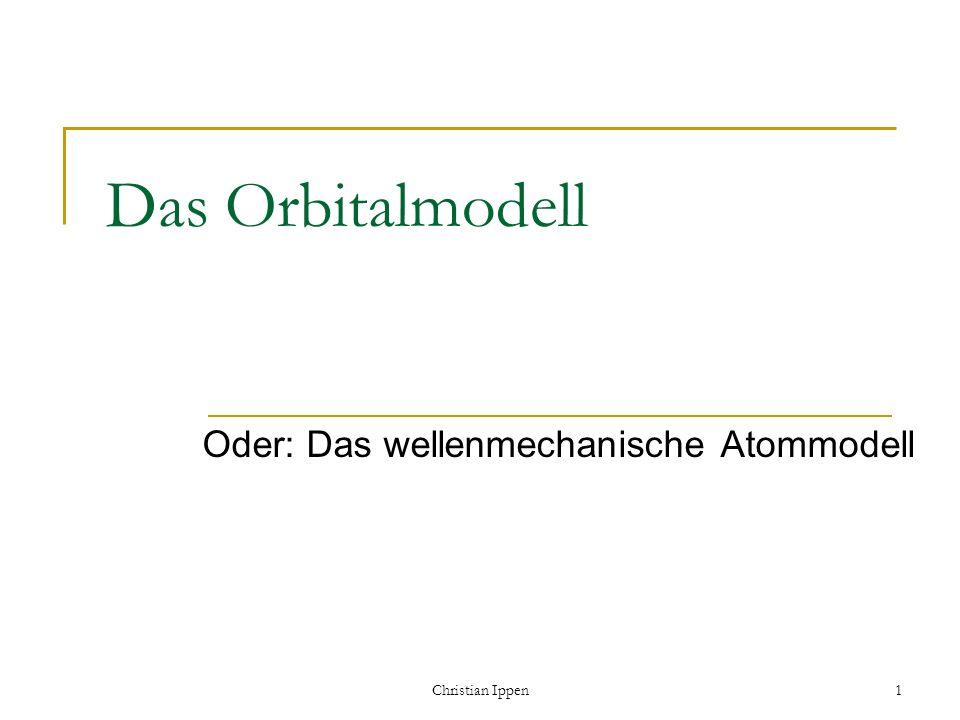 Oder: Das wellenmechanische Atommodell