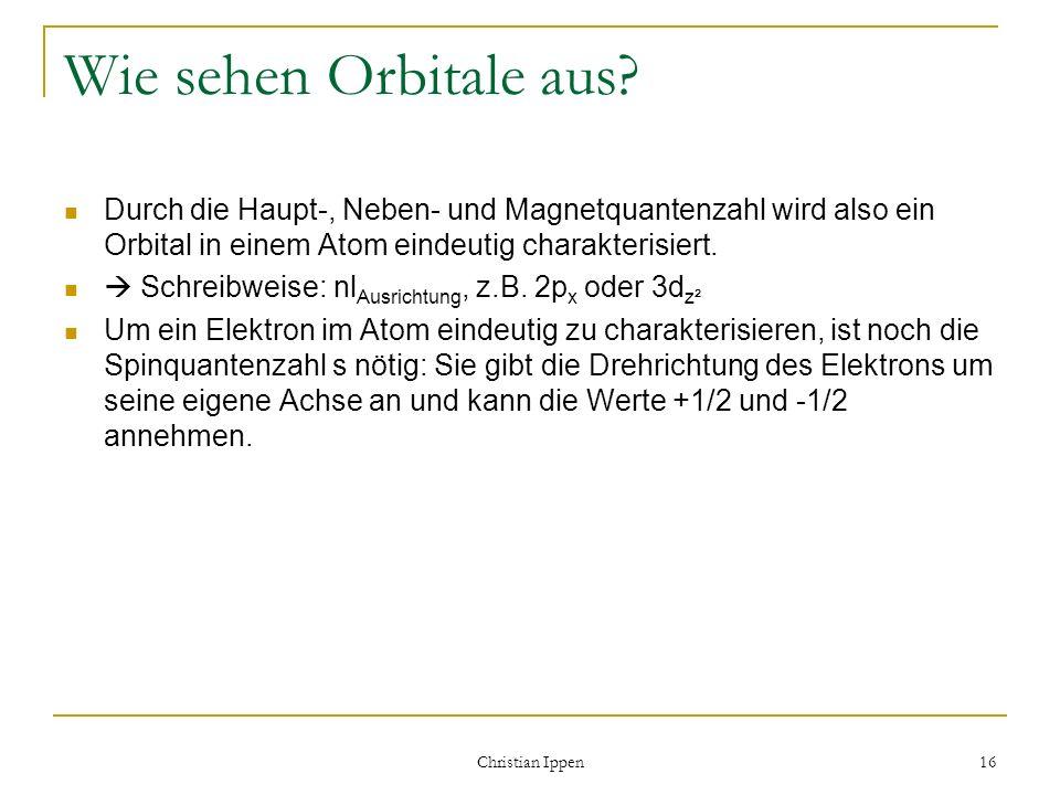 Wie sehen Orbitale aus Durch die Haupt-, Neben- und Magnetquantenzahl wird also ein Orbital in einem Atom eindeutig charakterisiert.