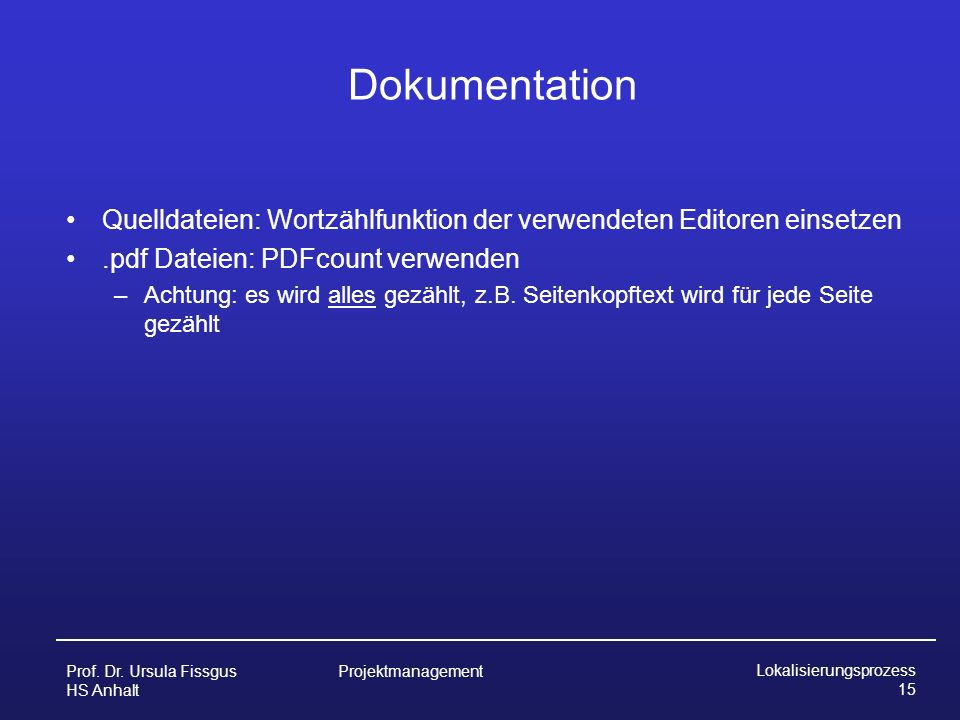 Dokumentation Quelldateien: Wortzählfunktion der verwendeten Editoren einsetzen. .pdf Dateien: PDFcount verwenden.