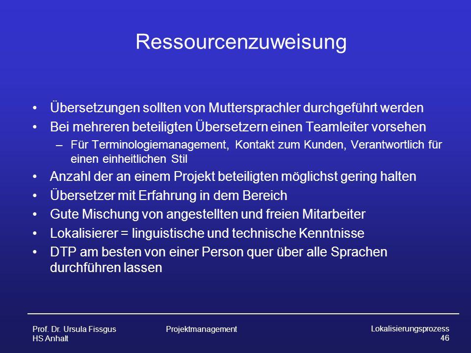 RessourcenzuweisungÜbersetzungen sollten von Muttersprachler durchgeführt werden. Bei mehreren beteiligten Übersetzern einen Teamleiter vorsehen.