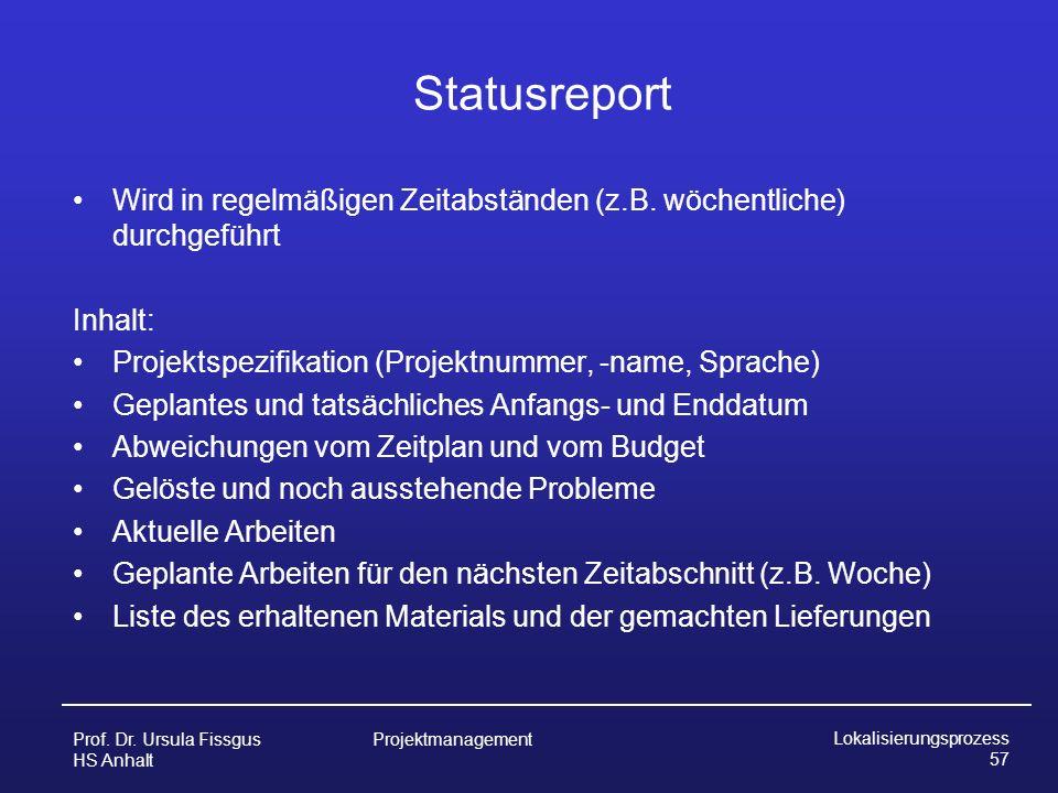 Statusreport Wird in regelmäßigen Zeitabständen (z.B. wöchentliche) durchgeführt. Inhalt: Projektspezifikation (Projektnummer, -name, Sprache)