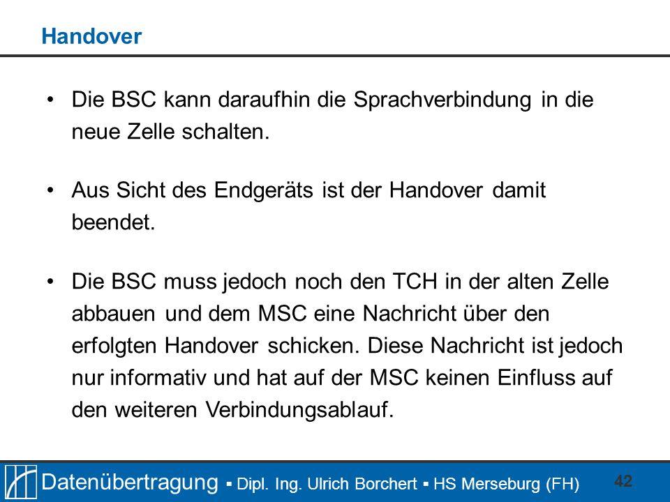HandoverDie BSC kann daraufhin die Sprachverbindung in die neue Zelle schalten. Aus Sicht des Endgeräts ist der Handover damit beendet.