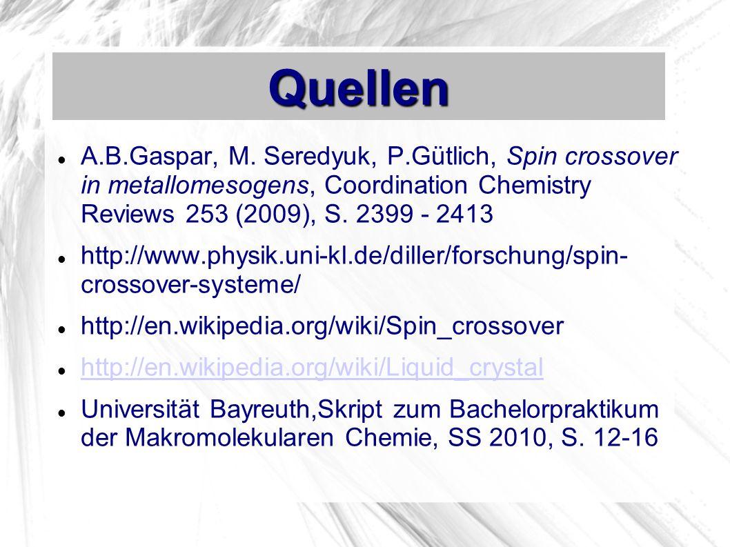 Quellen A.B.Gaspar, M. Seredyuk, P.Gütlich, Spin crossover in metallomesogens, Coordination Chemistry Reviews 253 (2009), S. 2399 - 2413.