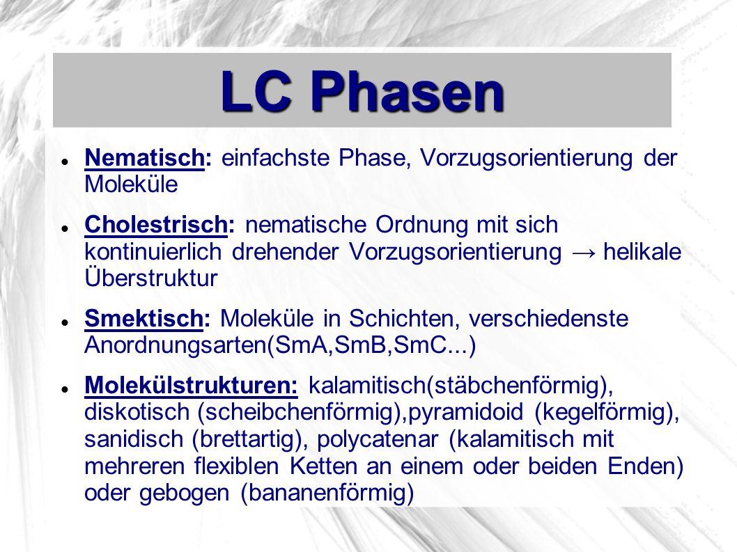 LC Phasen Nematisch: einfachste Phase, Vorzugsorientierung der Moleküle.