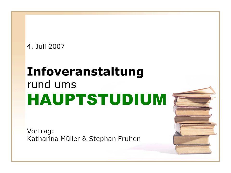 HAUPTSTUDIUM Infoveranstaltung rund ums 4. Juli 2007 Vortrag: