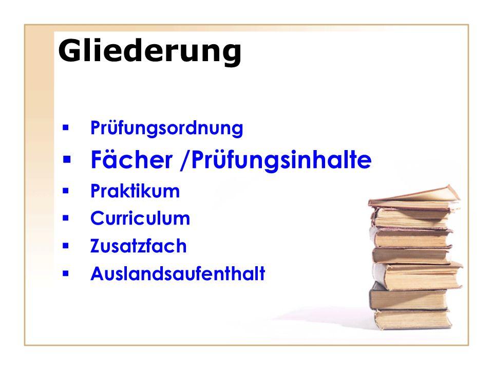 Gliederung Fächer /Prüfungsinhalte Prüfungsordnung Praktikum