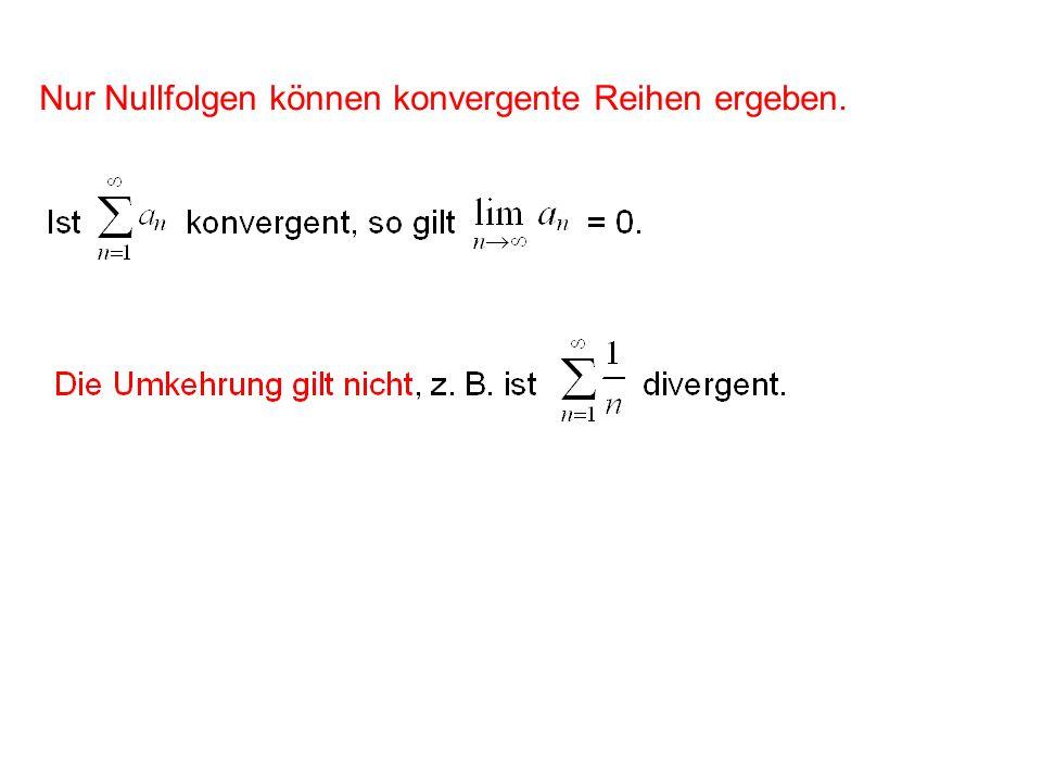Nur Nullfolgen können konvergente Reihen ergeben.