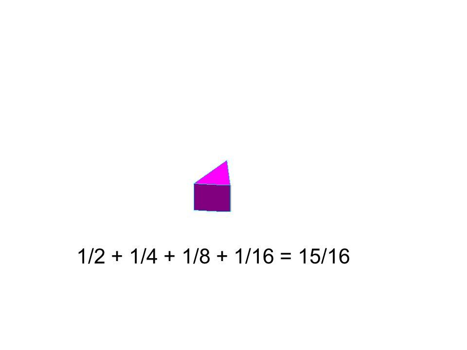 1/2 + 1/4 + 1/8 + 1/16 = 15/16