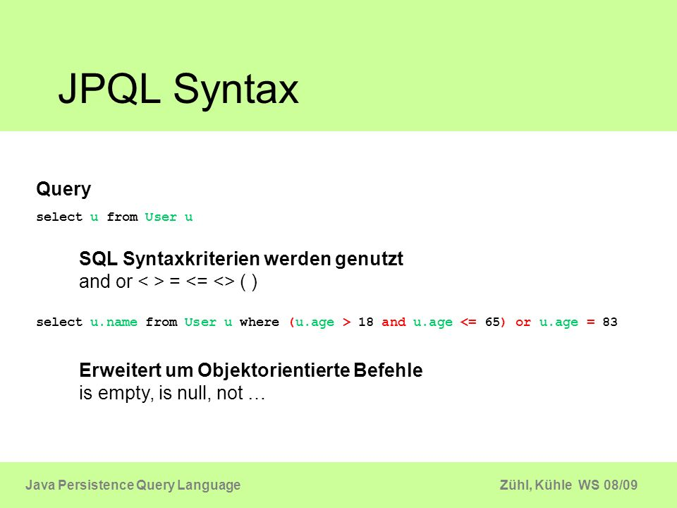 JPQL SyntaxQuery. select u from User u. SQL Syntaxkriterien werden genutzt and or < > = <= <> ( )