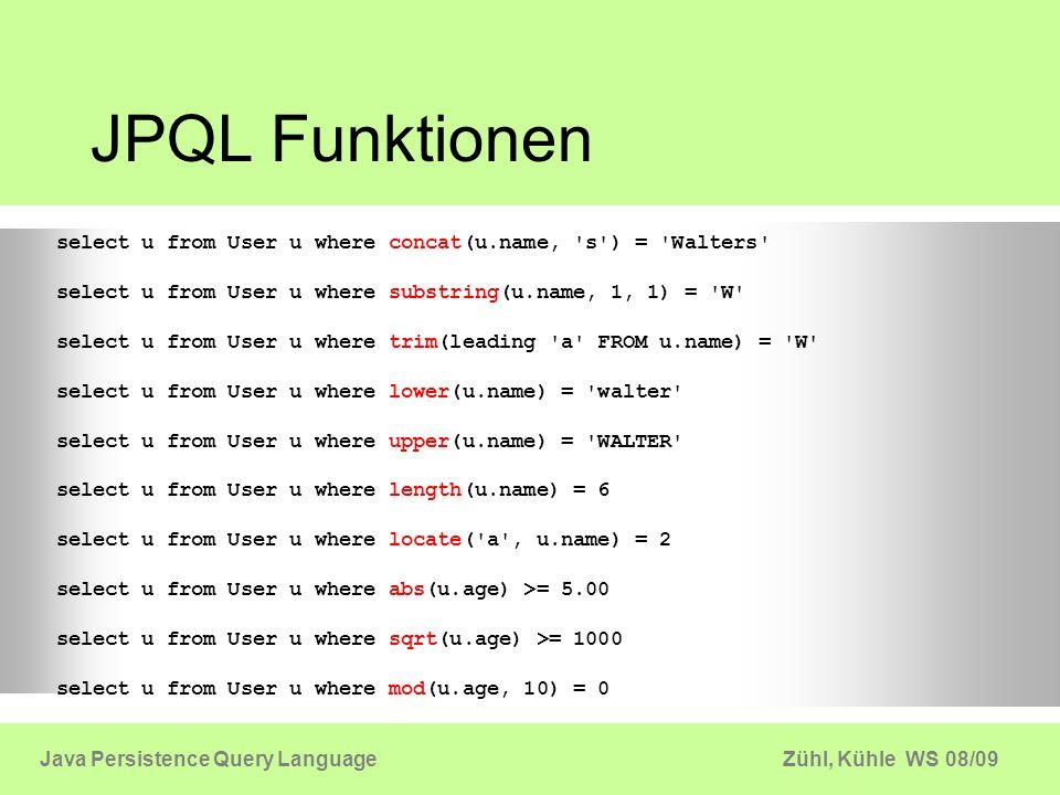 JPQL Funktionenselect u from User u where concat(u.name, s ) = Walters select u from User u where substring(u.name, 1, 1) = W