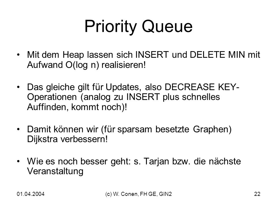 Priority Queue Mit dem Heap lassen sich INSERT und DELETE MIN mit Aufwand O(log n) realisieren!