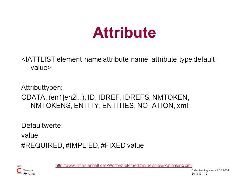 Attribute<!ATTLIST element-name attribute-name attribute-type default-value> Attributtypen: