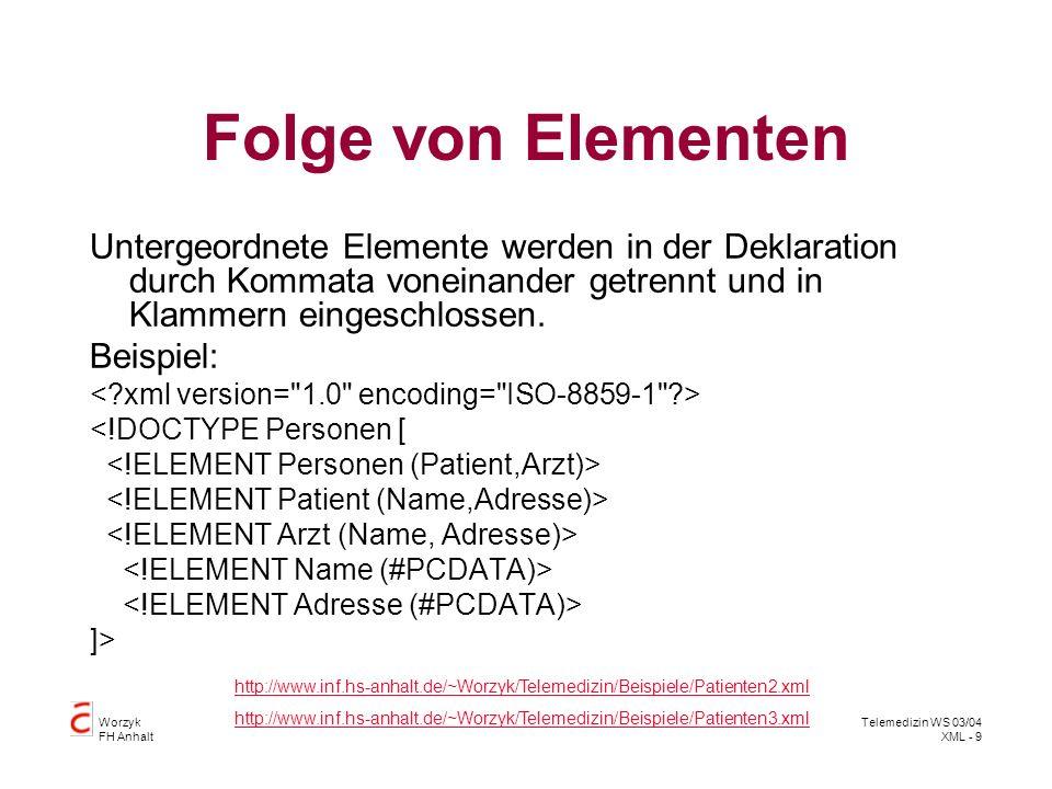 Folge von Elementen Untergeordnete Elemente werden in der Deklaration durch Kommata voneinander getrennt und in Klammern eingeschlossen.