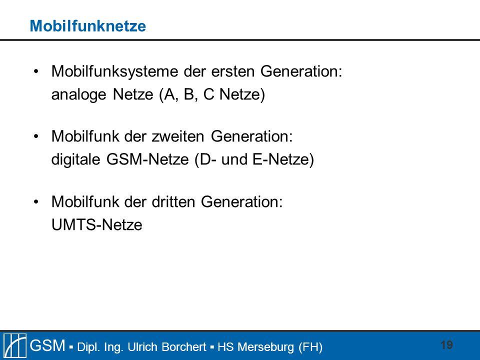 Mobilfunknetze Mobilfunksysteme der ersten Generation: analoge Netze (A, B, C Netze) Mobilfunk der zweiten Generation: