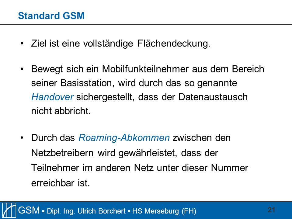 Standard GSM Ziel ist eine vollständige Flächendeckung.