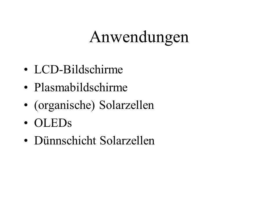 Anwendungen LCD-Bildschirme Plasmabildschirme (organische) Solarzellen