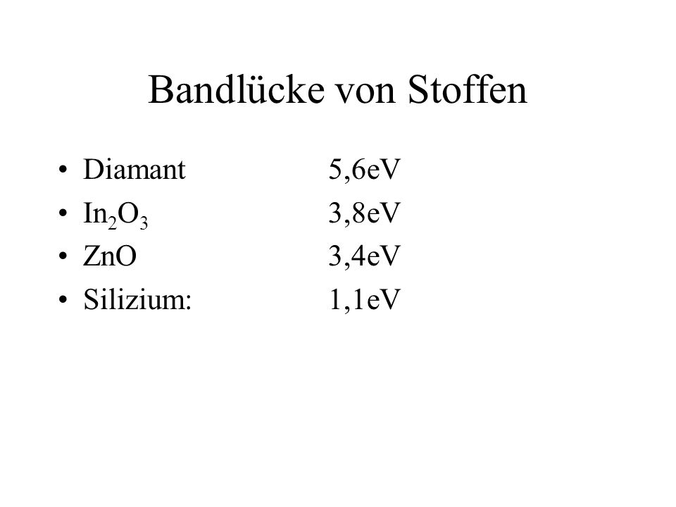 Bandlücke von Stoffen Diamant 5,6eV In2O3 3,8eV ZnO 3,4eV