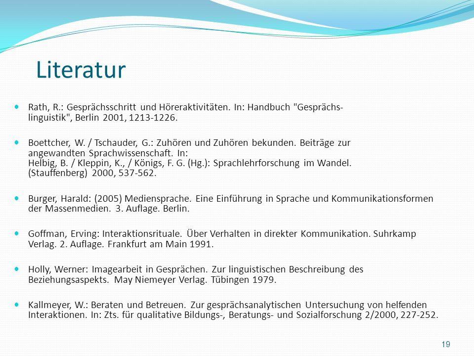 Literatur Rath, R.: Gesprächsschritt und Höreraktivitäten. In: Handbuch Gesprächs-linguistik , Berlin 2001, 1213-1226.