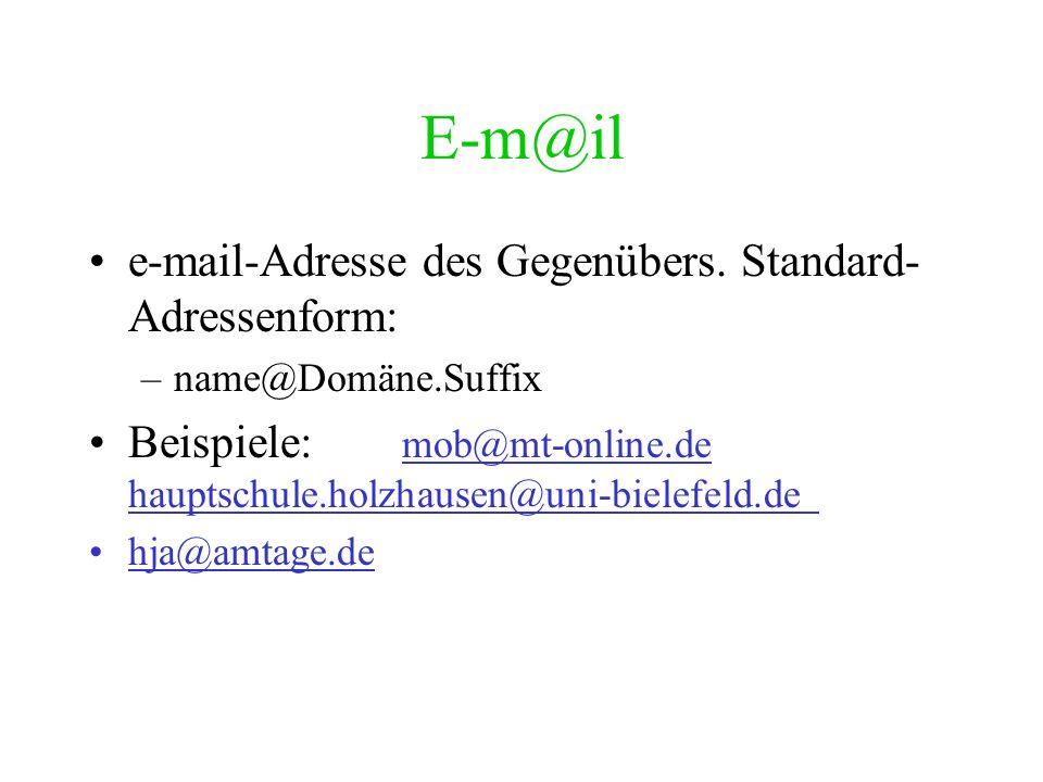E-m@il e-mail-Adresse des Gegenübers. Standard-Adressenform: