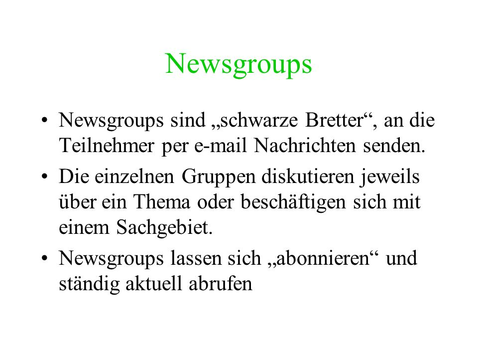 """NewsgroupsNewsgroups sind """"schwarze Bretter , an die Teilnehmer per e-mail Nachrichten senden."""