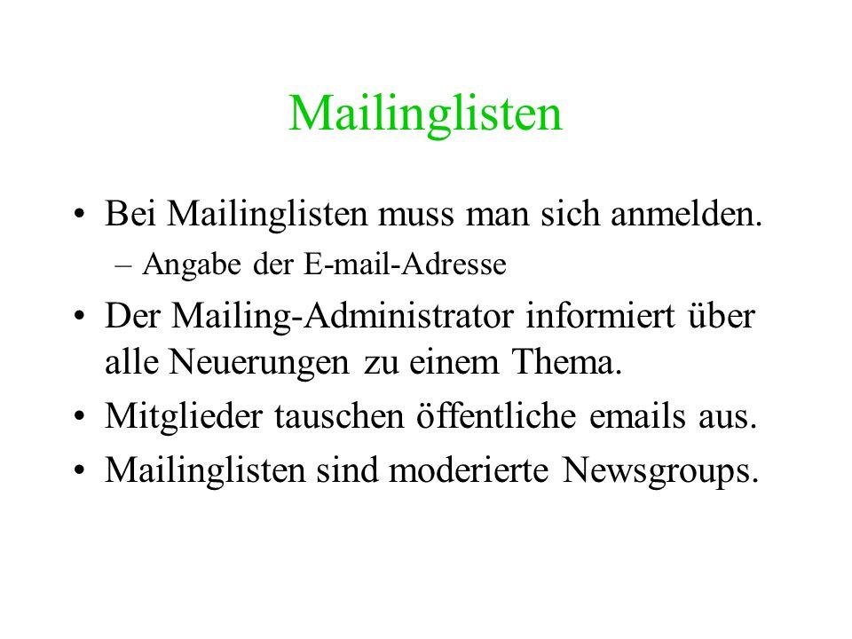 Mailinglisten Bei Mailinglisten muss man sich anmelden.
