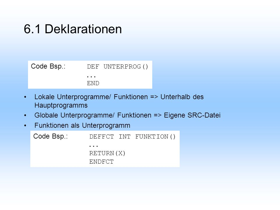 6.1 Deklarationen Code Bsp.: DEF UNTERPROG() . . . END