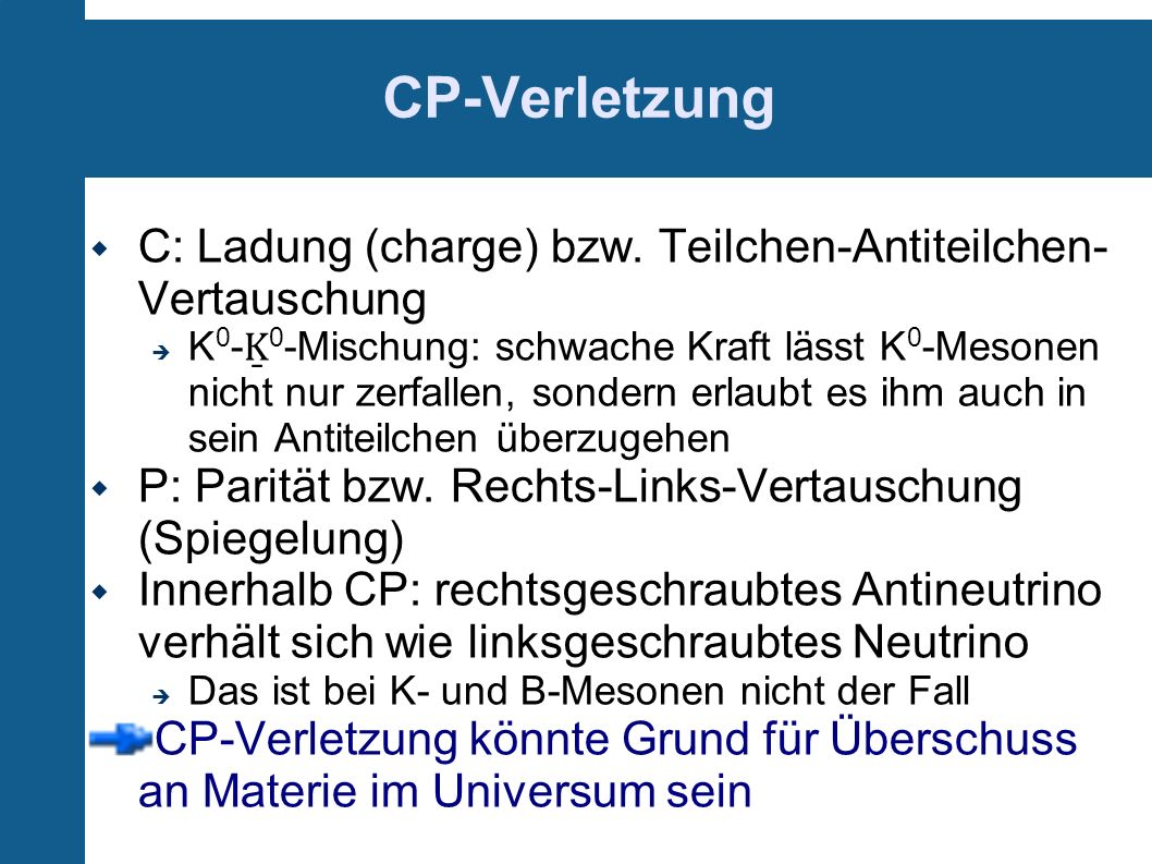 CP-Verletzung C: Ladung (charge) bzw. Teilchen-Antiteilchen-Vertauschung.