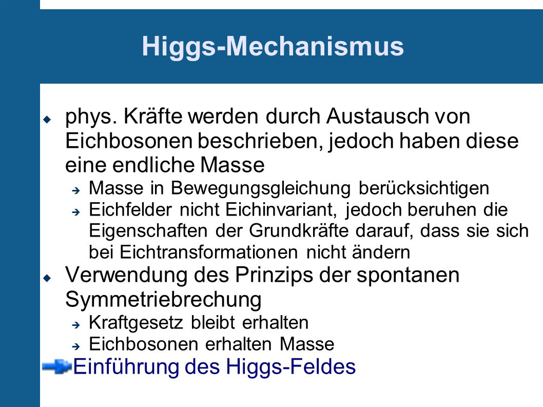 Higgs-Mechanismusphys. Kräfte werden durch Austausch von Eichbosonen beschrieben, jedoch haben diese eine endliche Masse.