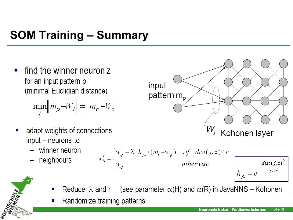 SOM Training – Summary Kohonen layer. input pattern mp. Wj. find the winner neuron z for an input pattern p (minimal Euclidian distance)