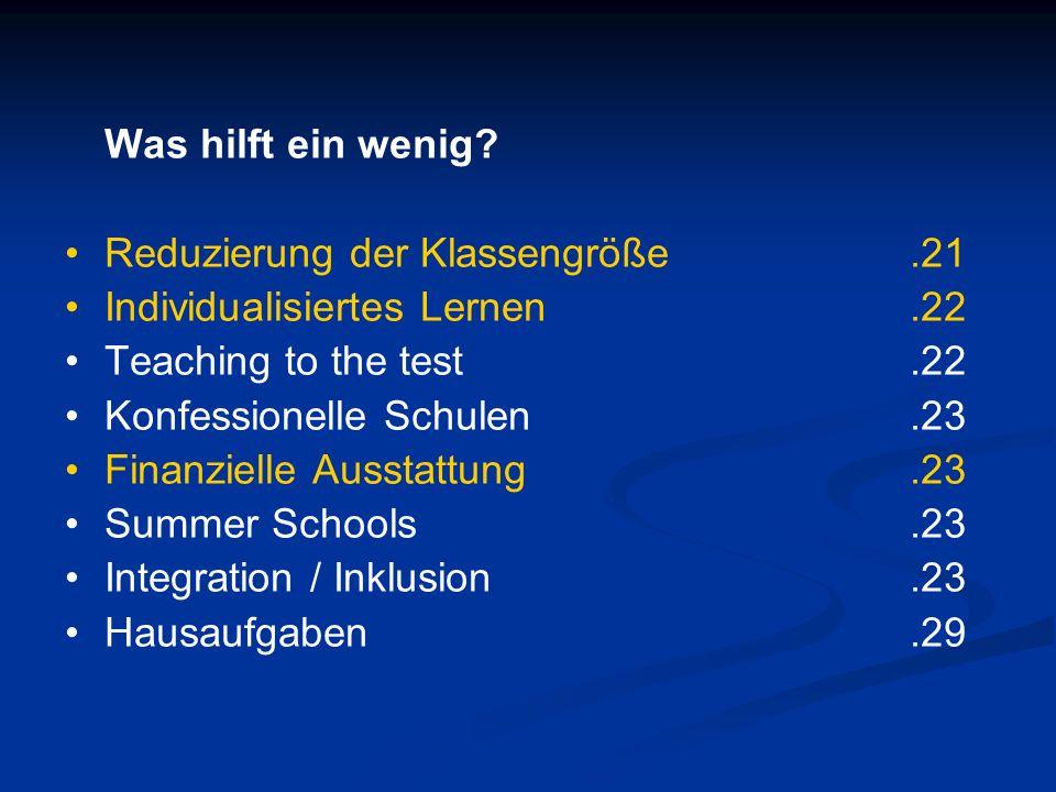 Was hilft ein wenig • Reduzierung der Klassengröße .21. • Individualisiertes Lernen .22. • Teaching to the test .22.