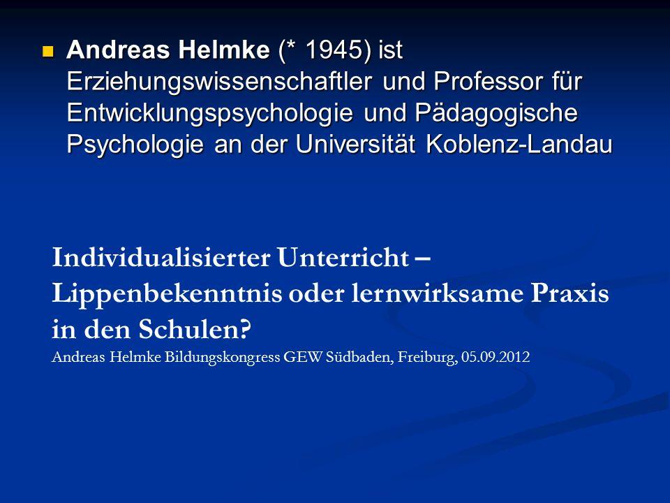 Andreas Helmke (* 1945) ist Erziehungswissenschaftler und Professor für Entwicklungspsychologie und Pädagogische Psychologie an der Universität Koblenz-Landau