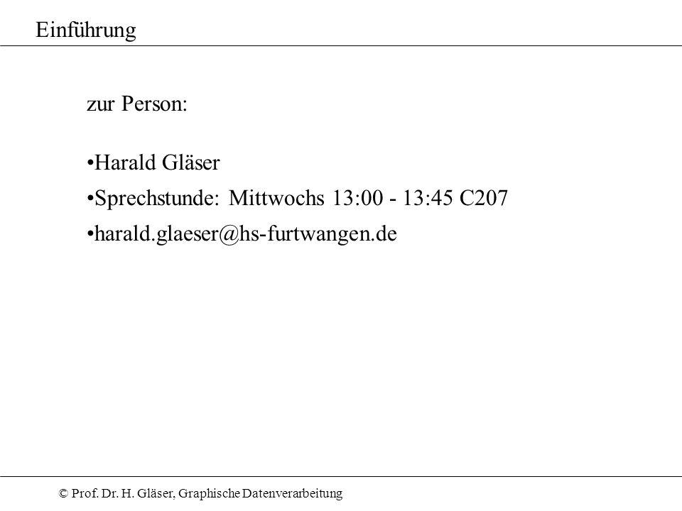 Einführung zur Person: Harald Gläser. Sprechstunde: Mittwochs 13:00 - 13:45 C207.