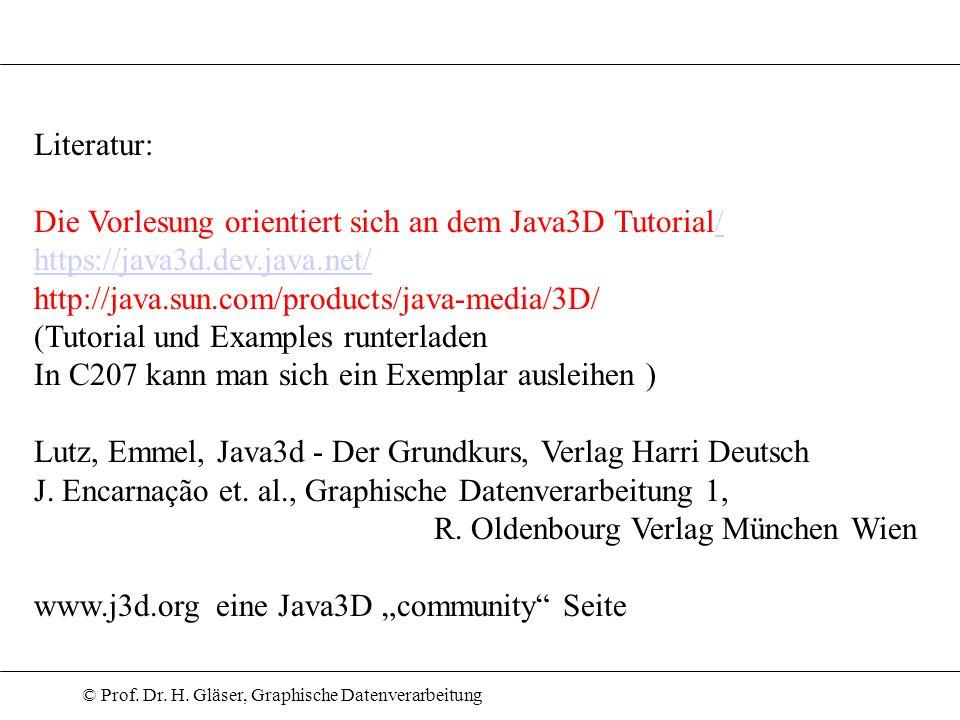 Literatur:Die Vorlesung orientiert sich an dem Java3D Tutorial/ https://java3d.dev.java.net/ http://java.sun.com/products/java-media/3D/