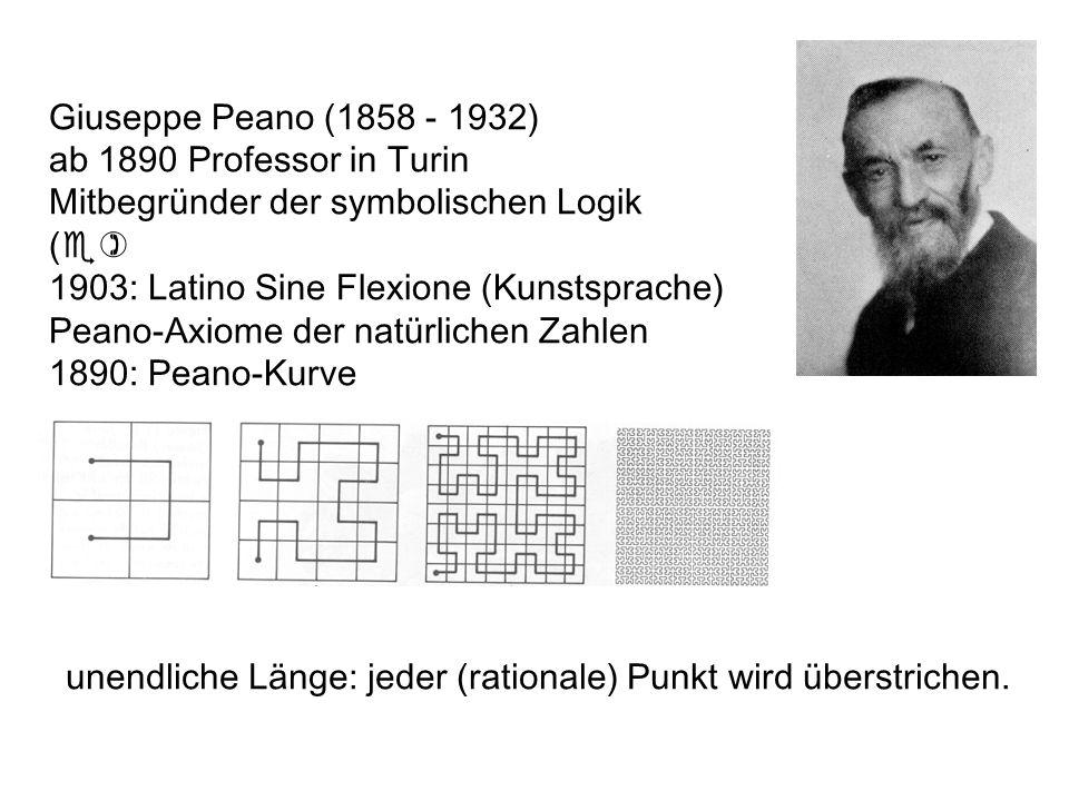 Giuseppe Peano (1858 - 1932) ab 1890 Professor in Turin. Mitbegründer der symbolischen Logik (e) 1903: Latino Sine Flexione (Kunstsprache)