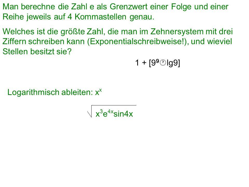Man berechne die Zahl e als Grenzwert einer Folge und einer Reihe jeweils auf 4 Kommastellen genau.