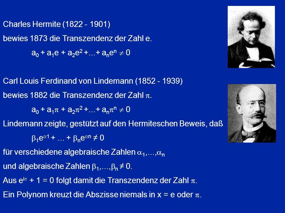 Charles Hermite (1822 - 1901) bewies 1873 die Transzendenz der Zahl e. a0 + a1e + a2e2 +...+ anen  0.