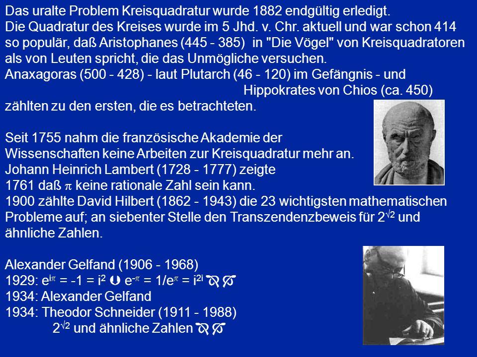Das uralte Problem Kreisquadratur wurde 1882 endgültig erledigt.